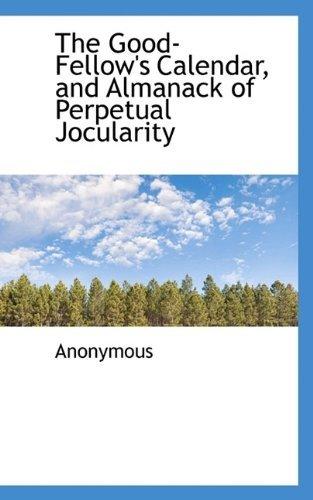 Perpetual Calendar 2009 (The Good-Fellow's Calendar, and Almanack of Perpetual Jocularity by Anonymous (2009-10-10))