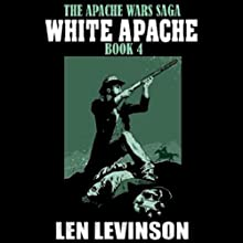 White Apache Audiobook by Len Levinson Narrated by Bill Quinn