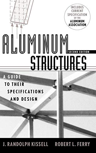 Aluminum Structures: A Guide to Their Specifications and Design (Aluminum Design Manual)