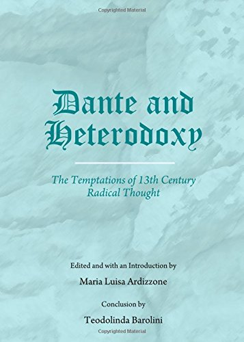 Dante and Heterodoxy: The Temptations of 13th Century Radical Thought by Cambridge Scholars Publishing