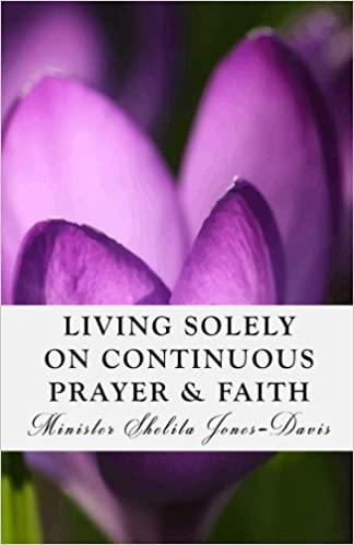 Living Solely on Continuous Prayer & Faith: Shelita Jones-Davis