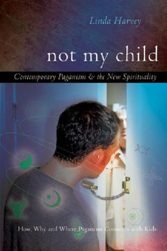 Read Online Not My Child: Contemporary Paganism & The New Spirituality pdf