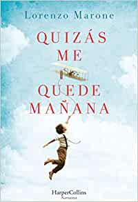 Quizás me quede mañana (Perhaps I Will Stay Tomorrow - Spanish Edition): Lorenzo Marone: 9788491391609: Amazon.com: Books
