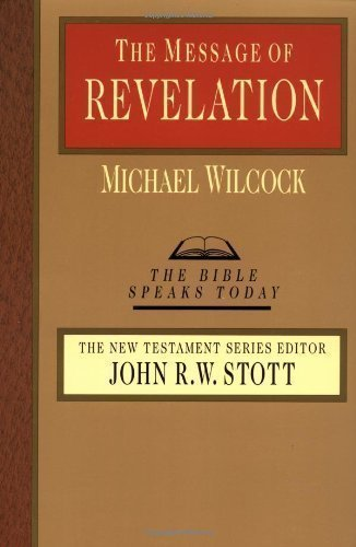 The Message of Revelation: I Saw Heaven Opened (The Bible Speaks Today) by Wilcock, Michael published by Inter-Varsity Press,US (1986)