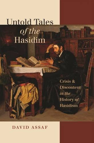 Download Untold Tales of the Hasidim: Crisis and Discontent in the History of Hasidism (The Tauber Institute Series for the Study of European Jewry) pdf epub