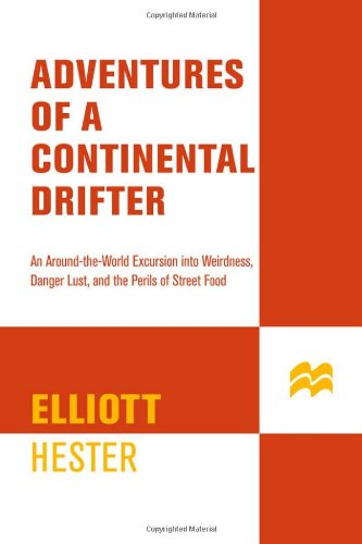 Speed Shop Drifter - Adventures of a Continental Drifter: An Around-the-World Excursion into Weirdness, Danger, Lust, and the Perils of Street Food