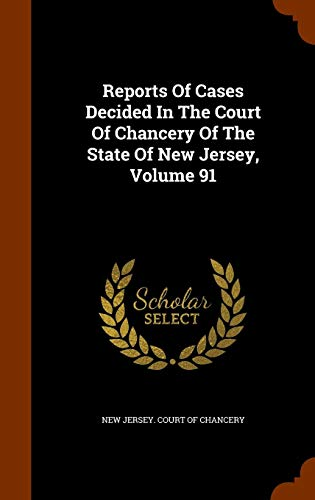 Reports Of Cases Decided In The Court Of Chancery Of The State Of New Jersey, Volume 91 ()