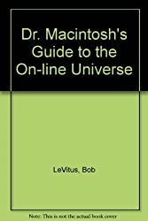 Dr. Macintosh's Guide to the On-Line Universe: Choose and Use the Best Modems, Telecommunication Software, and On-Line Services