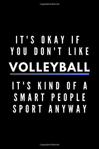 It's Okay If You Don't Like Volleyball It's Kind Of A Smart People Sport Anyway  Funny Journal Gift For Him   Her Athlete Softback Writing Book Notebook  6' X 9'  120 Lined Pages