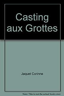 Casting aux Grottes : roman, Jaquet, Corinne