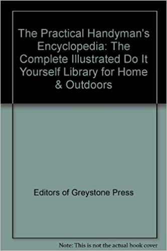 The practical handymans encyclopedia the complete illustrated do the practical handymans encyclopedia the complete illustrated do it yourself library for home outdoors editors of greystone press amazon books solutioingenieria Image collections
