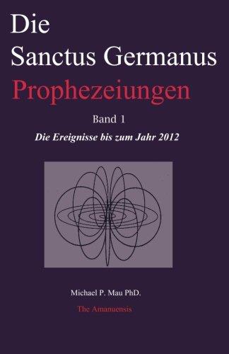 Download Die Sanctus Germanus Prophezeiungen Band 1: Die Ereignisse bis zum Jahr 2012 (German Edition) pdf