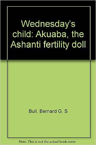 Free download Wednesday's child: Akuaba, the Ashanti fertility doll PDF