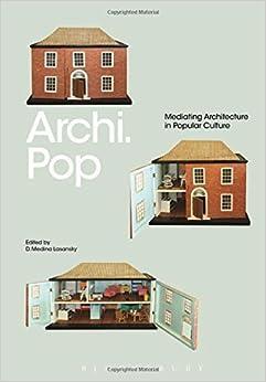 Archi.Pop: Mediating Architecture in Popular Culture by D. Medina Lasansky (2014-11-20)