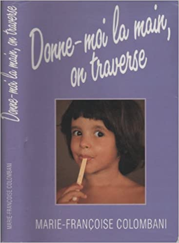 Donne-moi la main, on traverse - Marie-Françoise Colombani