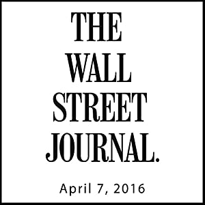 The Morning Read from The Wall Street Journal, April 07, 2016 Newspaper / Magazine