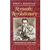 Romantic Revolutionary : A Biography of John Reed, Rosenstone, Robert A., 073510526X