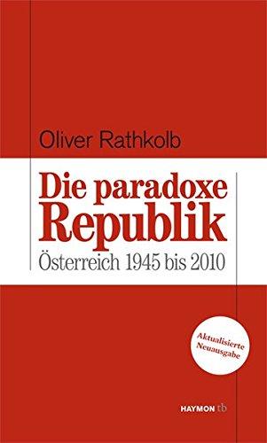 Die paradoxe Republik. Österreich 1945 bis 2010 (HAYMON TASCHENBUCH)