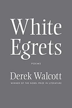 White Egrets: Poems by [Walcott, Derek]