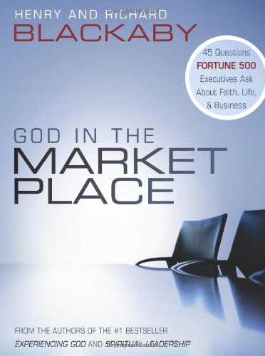 God in the Marketplace: 45 Questions Fortune 500 Executives Ask About Faith, Life, and Business