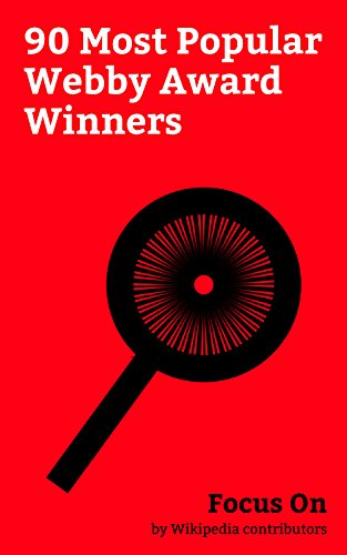 Focus On: 90 Most Popular Webby Award Winners: Webby Award, Lady Gaga, Google, Justin Bieber, IMDb, Stephen Colbert, NASA, Frank Ocean, Larry Page, Björk, - Justin Blog Bieber