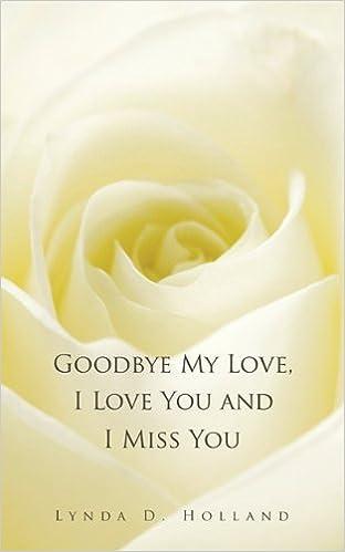 Goodbye My Love I Love You And I Miss You Amazonde Lynda D