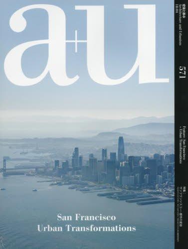 A+u 571 2018:04 San Francisco Urban Transformations