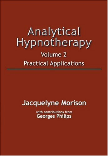 Analytical Hypnotherapy: v. 2: Practical Applications by Crown House Publishing