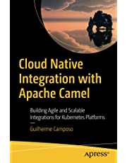 Cloud Native Integration with Apache Camel: Building Agile and Scalable Integrations for Kubernetes Platforms
