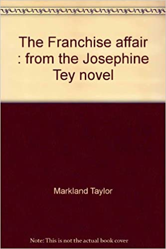 The Franchise Affair From The Josephine Tey Novel Markland Taylor