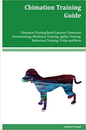 Chimation Training Guide Chimation Training Book Features: Chimation Housetraining, Obedience Training, Agility Training, Behavioral Training, Tricks and More