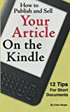 img - for How to Publish and Sell Your Article on the Kindle: 12 Beginner Tips for Short Documents book / textbook / text book