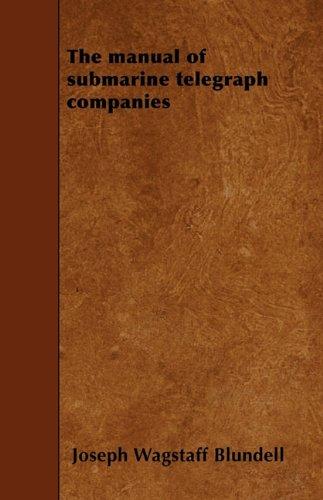 Read Online The manual of submarine telegraph companies pdf