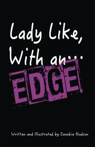 Download Lady Like...With An Edge: How to be strong and fabulous as a woman, without being unapologetic with it. PDF