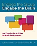 img - for Engage the Group, Engage the Brain: 100 Experiential Activities for Addiction Treatment book / textbook / text book