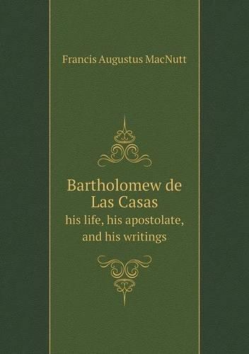 Bartholomew de Las Casas his life, his apostolate, and his writings pdf epub