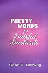 Pretty Words for Hateful Bastards