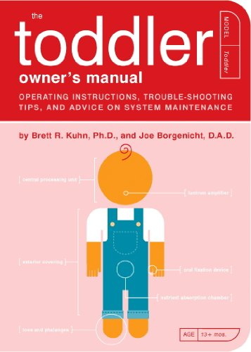 The Toddler Owner's Manual: Operating Instructions, Troubleshooting Tips, and Advice on System Maintenance (Owner's and Instruction Manual Book 4) ()