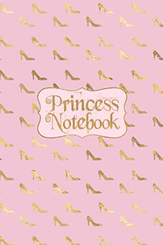 Princess Notebook: Cute Pink & Gold Princess Shoes Composition Journal with Lines - High Heel Print Notepad - Christmas, Easter, Birthday Gift for Girls Teens Kids Women (120 Pages 6 - Heel High Notepad
