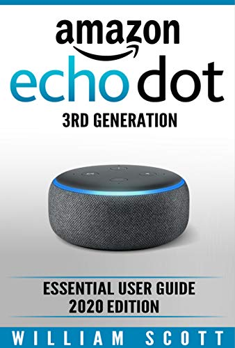 Amazon Echo Dot 3rd Generation: Essential User Guide 2020 Edition (Amazon Echo Alexa Book 1) por William Scott