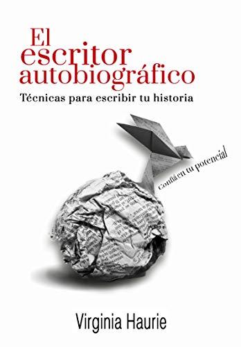 El escritor autobiográfico: Técnicas para escribir tu libro (Spanish Edition) by [Haurie
