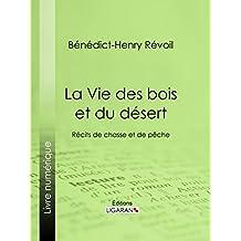 La Vie des bois et du désert: Récits de chasse et de pêche (French Edition)