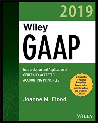 Wiley GAAP 2019: Interpretation and Application of Generally Accepted Accounting Principles Front Cover