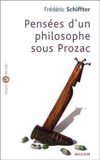 Pensées d'un philosophe sous Prozac par Frédéric Schiffter