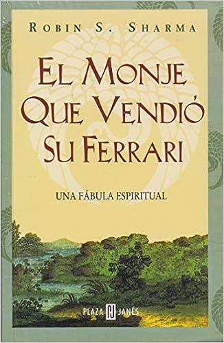 El Monje Que Vendio Su Ferrari The Monk Who Sold His Ferrari Spanish Edition Sharma Robin C 9789681103484 Amazon Com Books