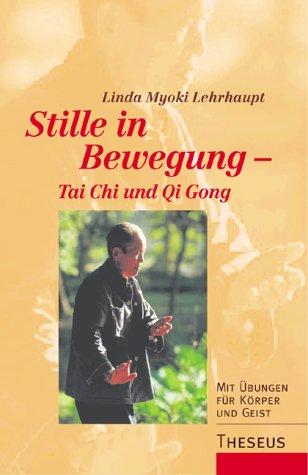 Stille in Bewegung - Tai Chi und Qi Gong: Mit Übungen für Körper und Geist