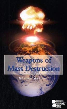 Weapons of Mass Destruction (Opposing Viewpoints)