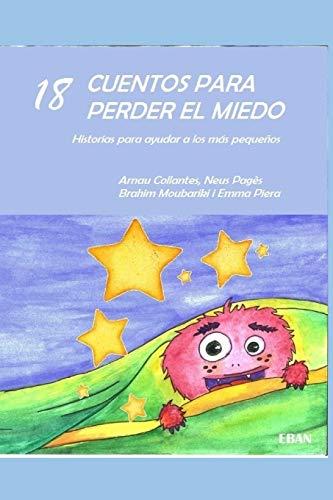 18 cuentos para perder el miedo: Historias para ayudar a los más pequeños por Emma Piera,Neus Pagès,Brahim Moubariki,Arnau Collantes,Gómez Hidalgo, David