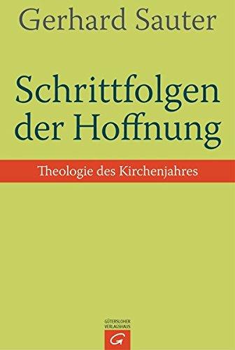 Schrittfolgen der Hoffnung: Theologie des Kirchenjahres -