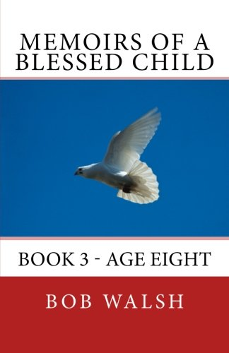 Memoirs of a Blessed Child: Book 3 - Age Eight (Blessed Child of God Memoirs) (Volume 3) pdf epub